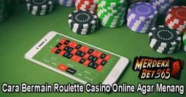 Cara Bermain Roulette Casino Online Agar Menang