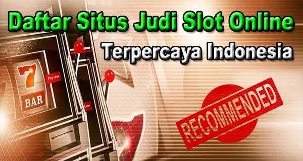 Daftar Situs Judi Slot Online Terpercaya Indonesia
