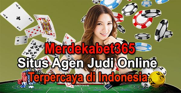 Merdekabet365 Situs Agen Judi Online Terpercaya di Indonesia