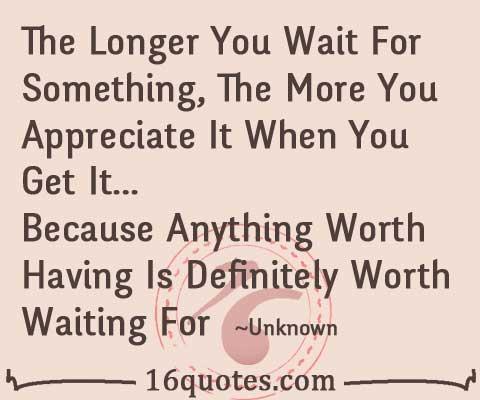 the longer you wait