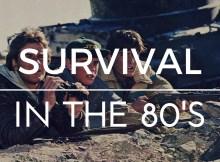 survival in the 80's, survivalism, survival, preparedness, SHTF, prepper