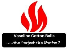 Vaseline cotton balls, fire, fire starter, survival, prepper, preparedness, survivalist