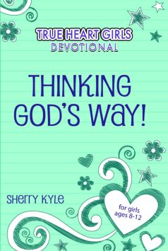True Heart Girls Devotional: Thinking God's Way (Nov. 1, 2019)