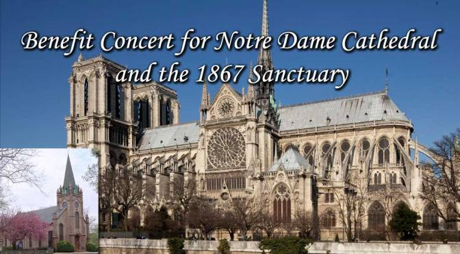 <b>Benefit Concert for Notre Dame Cathedral and the 1867 Sanctuary</b><br>Sunday, July 7 — 2:00 – 9:00 PM