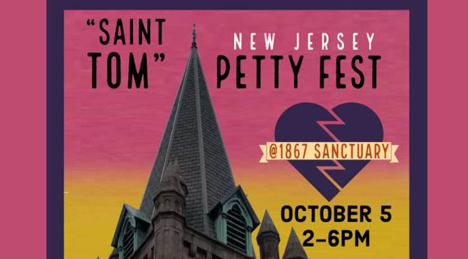 "<b>""Saint Tom"" New Jersey Petty Fest</b><br>Saturday, October 5,  2:00 — 6:00 PM"
