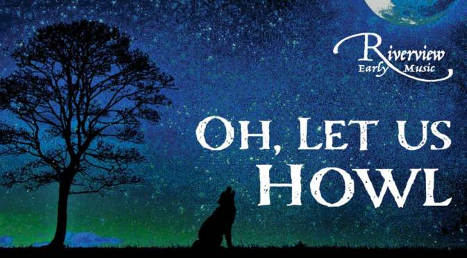 """<b>Riverview Consort: """"Oh, Let Us Howl""""</b><br>Sunday, October 27 — 3:00 PM"""