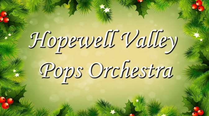 <b>Hopewell Valley Pops Orchestra</b><br>Sunday, December 8 — 3:00 PM