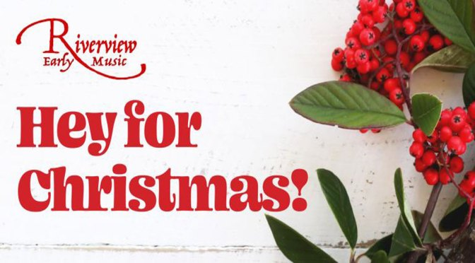 <b>Riverview Consort: Hey for Christmas!</b><br>Saturday, December 14 — 2:00 PM