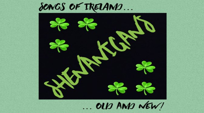 <b>Shenanigans: Songs of Ireland, Old and New (Postponed)</b><br>Saturday, March 21 — 2:00 PM