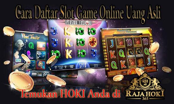 Cara Daftar Slot Game Online Terbaru Uang Asli