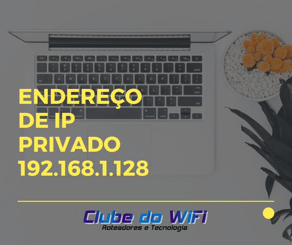 Imagem diz: Endereço de IP Privado 192.168.1.128