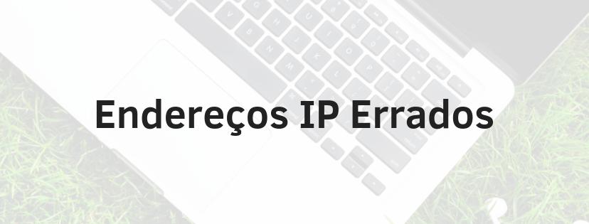 Imagem com escrita que fala sobre endereços IP errados - Exemplo: 192.168.ll