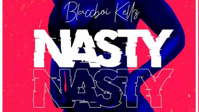 Blaccboi Kellz - Nasty