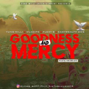 Yung Milli Ft. OlaDips X Flexy B X EasyWealth OOS – Goodness & Mercy