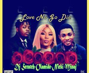 Olamide x Nicki Minaj x Dj Scratch – Love No Go Die