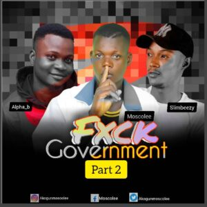 Moscolee Ft Alpha B & Slimbeezy – Fuck Government Part 2
