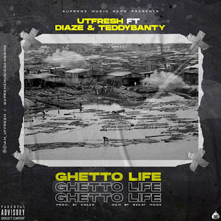 Utfresh Ft Diaze & Teddybanty - Ghetto Life
