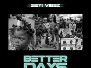 Seyi Vibez - Better Days (Freestyle)