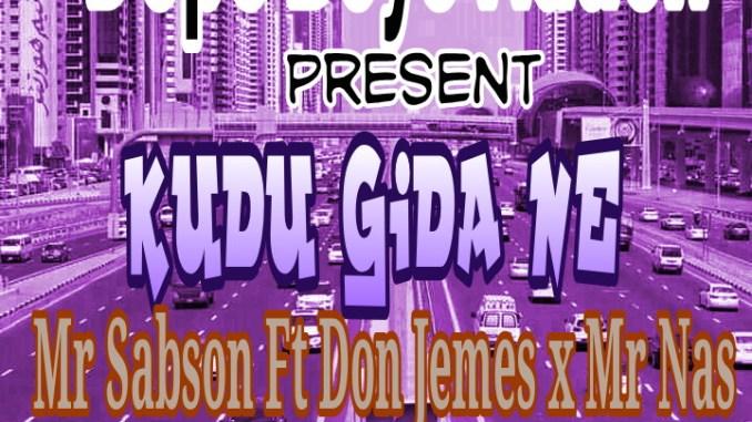 Mr Sabson Ft Don James & Mr Nas - Kudu Gida Ne