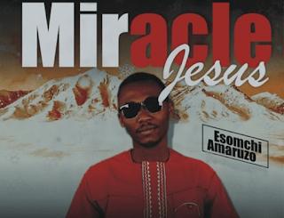 Esomchi Amaruzo - Miracle Jesus