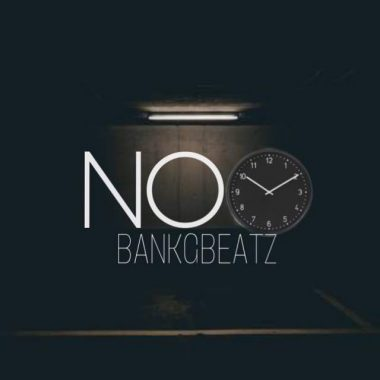 BankGBeatz – No Time