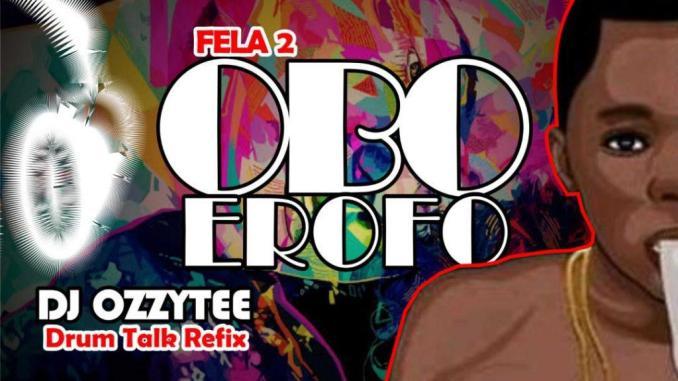 Fela 2 – Obo Erofo (DJ Ozzytee Drum Talk Refix)