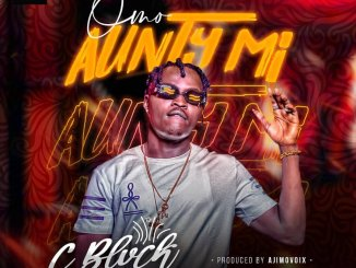 C Blvck – Omo Aunty Mi