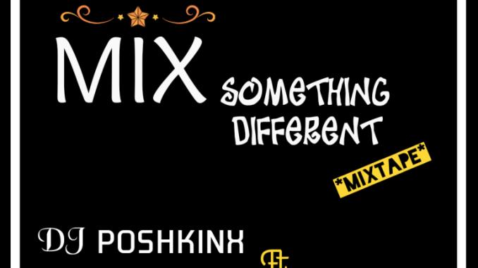 DJ Poshkinx ft Best Boi – Mix Something Different