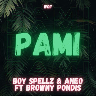Boy Spellz & Aneo ft Browny Pondis ~ PAMI