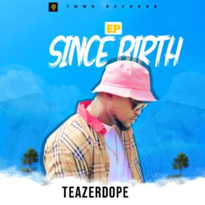 Teazerdope – Since Birth