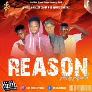 Ay Gold Ft Walley Conga, Og Yemight & Martinz – Reason