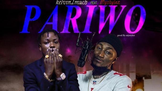 Kelvin2Much Ft Mystylez – Pariwo