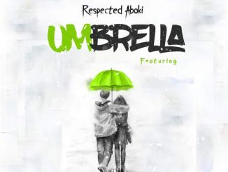 Respected Aboki Ft Kaffy Gold & Badwiz - Umbrella