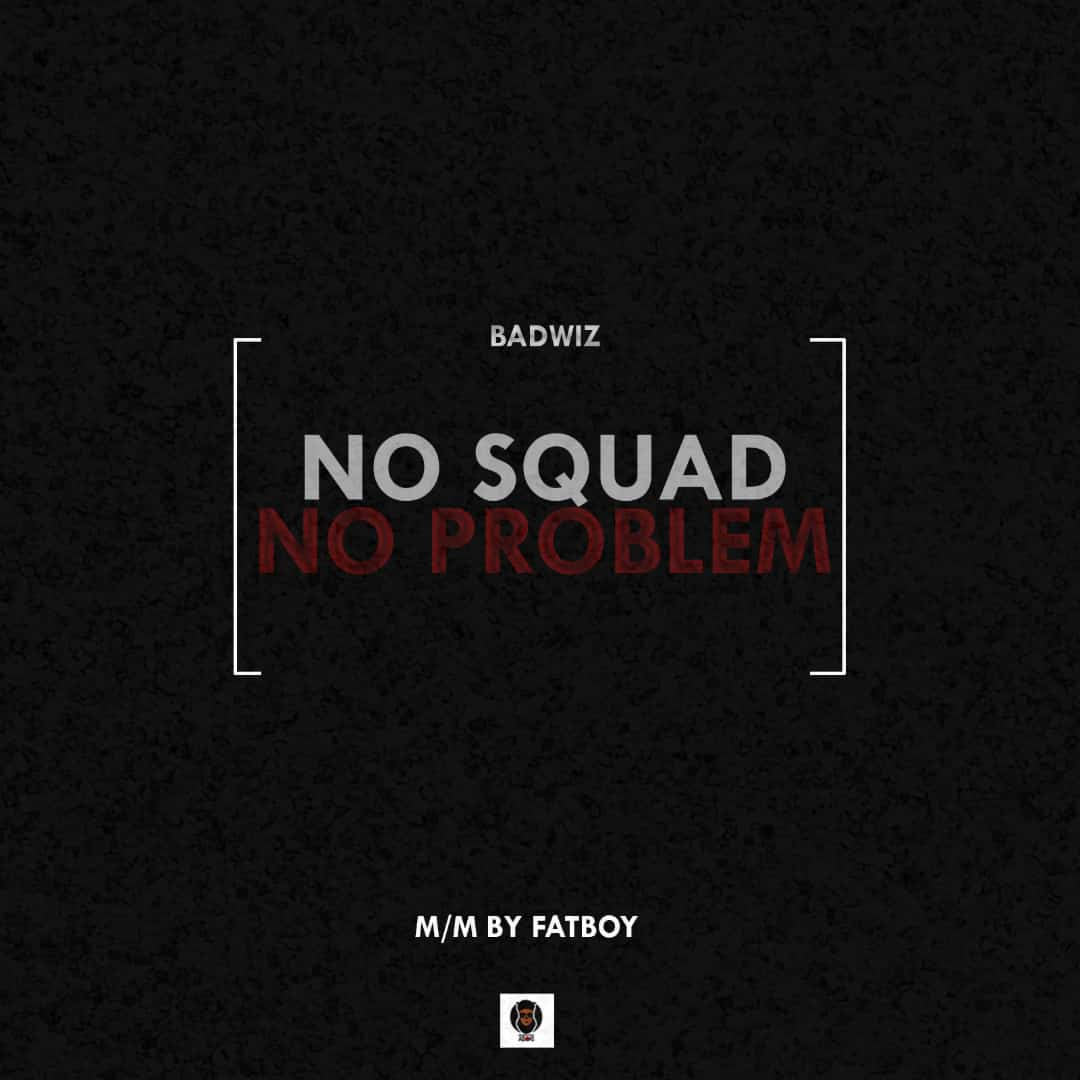 Badwiz – No Squad No Problem mp3 download, badwiz best rapper in arewa mp3 download, badwiz Twitter, badwiz audio songs, badwiz mp3 download