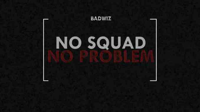 Badwiz - No Squad No Problem