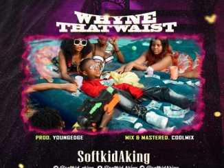 Softkidaking – Whyne That Waist