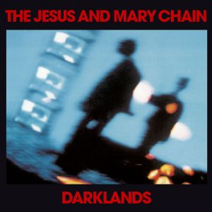 Music Tips: The Jesus and Mary Chain – Darklands