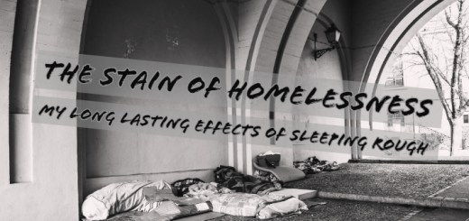 The Stain of Homelessness - My Long Lasting Effects of Sleeping Rough