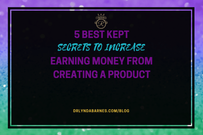 5 Best Kept Secrets to Increase Earning Money From Creating a Product