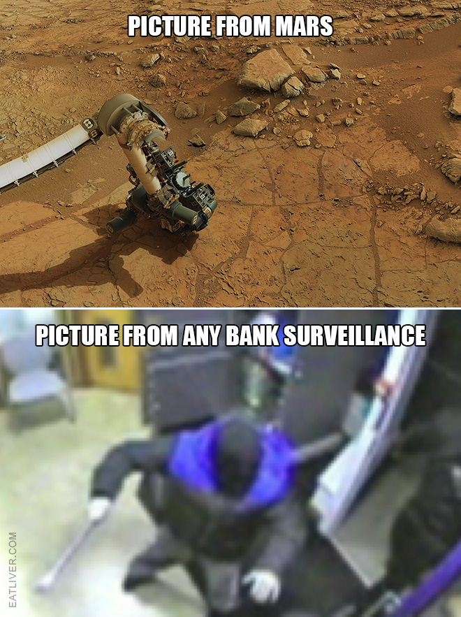 Picture from Mars vs. picture from any bank surveillance.
