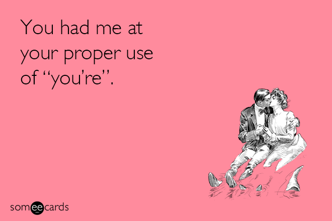 You had me at proper grammar.