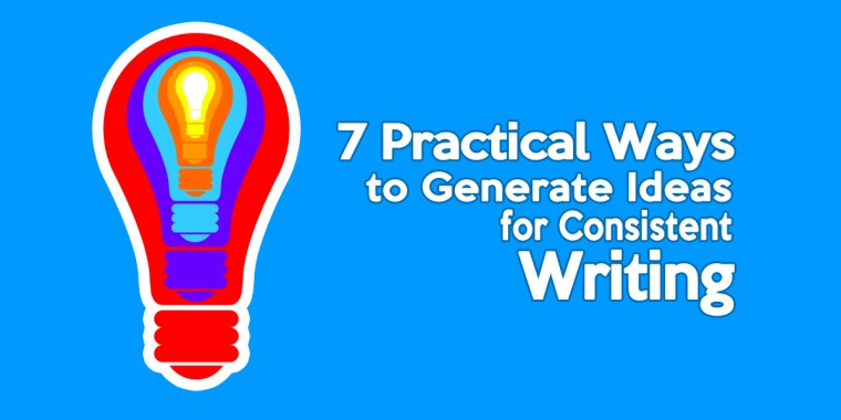 7 Practical Ways to Generate Ideas for Consistent Writing