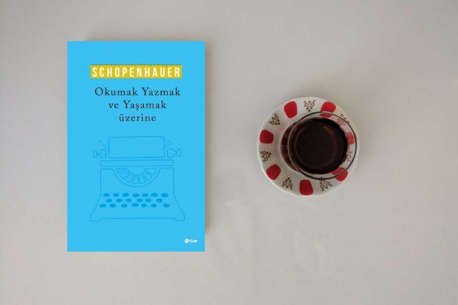 okumak yazmak ve yaşamak üzerine schopenhauer