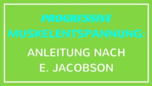 Progressive Muskelentspannung: Anleitung nach E. Jacobson