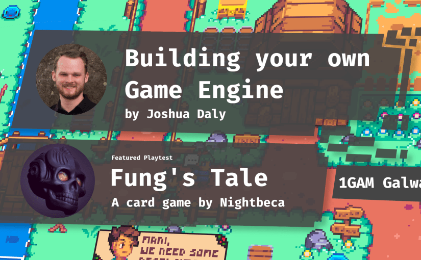 """Building your own Game Engine"" by Joshua Daly & Playtest Fung's Tale: a card game by Nightbeca"