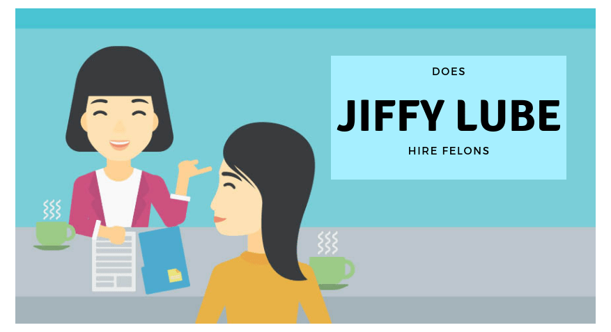 Does Jiffy Lube Hire Felons? Find Out Direct From the Company