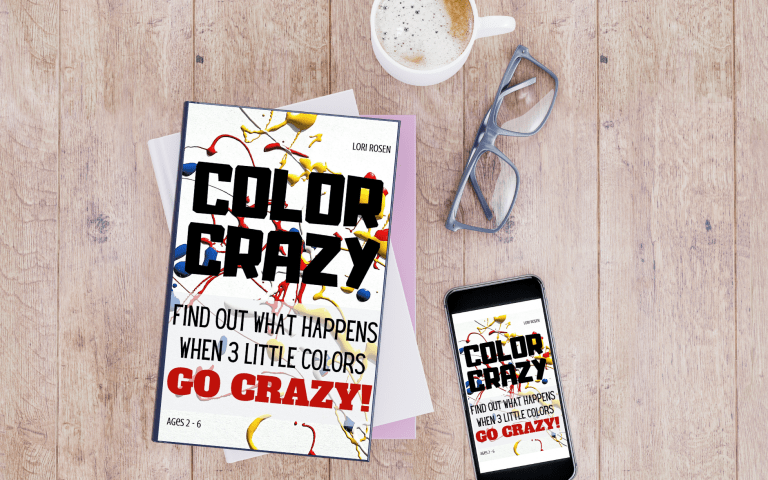 Color Crazy: Find Out What Happens When 3 Little Colors Go Crazy by Lori Rosen
