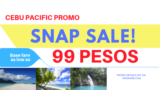 Snap Sale Cebu Pacific Promo 99 Pesos * for Flights in February, March, April, May, June, July 2019