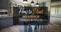 How to Start an Interior Design Business  The Complete Guide