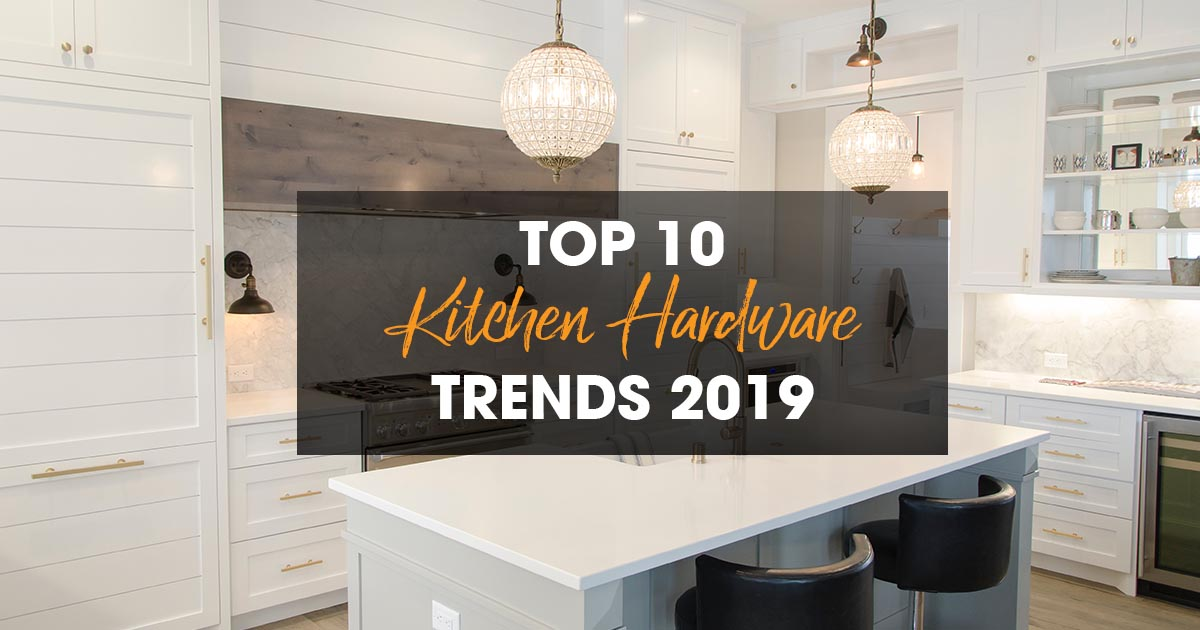 kitchen hardware trends cabinets on line top 10 for 2019